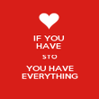 IF YOU  HAVE  STO YOU HAVE EVERYTHING - Personalised Poster large