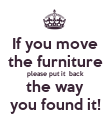 If you move the furniture please put it  back the way you found it! - Personalised Poster large