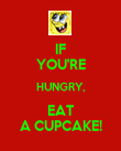 IF YOU'RE HUNGRY, EAT A CUPCAKE! - Personalised Poster large