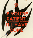 IF YOU'RE PATIENT, I WILL SURPRISE. WHEN YOU WAKE UP I'LL HAVE COME - Personalised Poster large