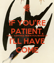 IF YOU'RE PATIENT, I WILL SURPRISE WHEN YOU WAKE UP I'LL HAVE COME - Personalised Poster large