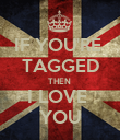 IF YOU'RE  TAGGED THEN  I LOVE  YOU - Personalised Poster large
