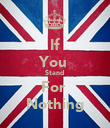 If You  Stand  For  Nothing - Personalised Poster large