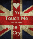 If You Touch Me I'm Gonna Make You Cry - Personalised Poster large