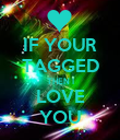 IF YOUR TAGGED THEN I LOVE YOU - Personalised Poster large