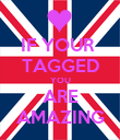 IF YOUR  TAGGED YOU ARE AMAZING - Personalised Poster large