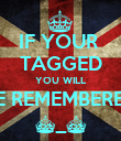 IF YOUR  TAGGED YOU WILL BE REMEMBERED ^_^ - Personalised Poster large
