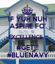 IF YUH NUH ASPIRE FO' EXCELLENCE... #GET!!! #BLUENAVY - Personalised Poster large