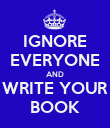 IGNORE EVERYONE AND WRITE YOUR BOOK - Personalised Poster large