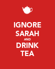 IGNORE SARAH AND DRINK TEA - Personalised Poster large