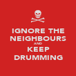 IGNORE THE NEIGHBOURS AND KEEP DRUMMING - Personalised Poster large
