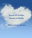Il passato sia a tua lezione Il presente sia il tuo dono  Il futuro sia la tua motivazione  - Personalised Poster large