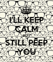 I'LL KEEP CALM BUT STILL PEEP YOU - Personalised Poster large