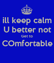 ill keep calm U better not Get to COmfortable  - Personalised Poster large