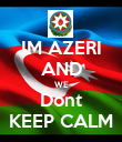 IM AZERI AND WE Dont KEEP CALM - Personalised Poster large