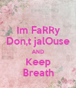 Im FaRRy Don,t jalOuse AND Keep Breath - Personalised Poster large