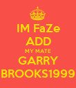 IM FaZe ADD MY MATE GARRY BROOKS1999 - Personalised Poster large