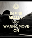 IM FINE REALLY. I JUST WANNA MOVE ON - Personalised Poster large
