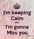 I'm keeping Calm But I'm gonna Miss you - Personalised Poster large