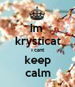 im  krysticat i cant keep calm - Personalised Poster large