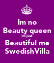 Im no Beauty queen im just Beautiful me SwedishVilla - Personalised Poster large