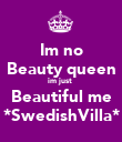 Im no Beauty queen im just  Beautiful me *SwedishVilla* - Personalised Poster large