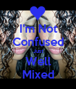 I'm Not Confused Just Well Mixed - Personalised Poster large