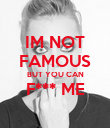 IM NOT FAMOUS BUT YOU CAN F*** ME  - Personalised Poster large