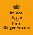Im not  Just a Wizard I'm a  Ginger wizard - Personalised Poster large