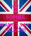 IM SOPHEE AND I WANT 2 SAY ... HELLO!!!!! - Personalised Poster large