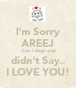I'm Sorry AREEJ Cuz I slept and didn't Say.. I LOVE YOU! - Personalised Poster large
