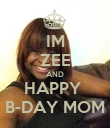 IM ZEE AND HAPPY  B-DAY MOM - Personalised Poster large
