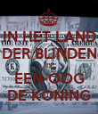 IN HET LAND DER BLINDEN IS EEN-OOG DE KONING - Personalised Poster large