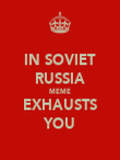 IN SOVIET RUSSIA MEME EXHAUSTS YOU - Personalised Poster large