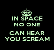 IN SPACE NO ONE  CAN HEAR YOU SCREAM - Personalised Poster large