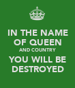 IN THE NAME OF QUEEN AND COUNTRY YOU WILL BE DESTROYED - Personalised Poster large