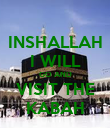 INSHALLAH I WILL GO AND VISIT THE KABAH - Personalised Poster large