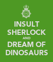 INSULT SHERLOCK AND DREAM OF DINOSAURS - Personalised Poster large