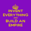 INVENT EVERYTHING AND BUILD AN EMPIRE - Personalised Poster large