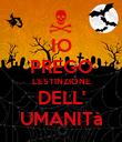 IO PREGO L'ESTINZIONE DELL' UMANITà - Personalised Poster large