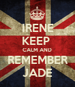 IRENE KEEP  CALM AND  REMEMBER JADE - Personalised Poster large