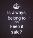 Is always belong to YOU  keep it  safe? - Personalised Poster large