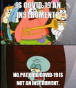 IS COVID-19 AN INSTRUMENT? NO, PATRICK, COVID-19 IS NOT AN INSTRUMENT. - Personalised Poster large