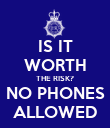 IS IT WORTH THE RISK? NO PHONES ALLOWED - Personalised Poster large