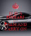 IT IS A FERRARI  KEEP CALM AND CARRY ON - Personalised Poster large