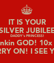 IT IS YOUR SILVER JUBILEE DADDY's PRINCESS! Thankin GOD! 10x ALL CARRY ON! I SEE YALL - Personalised Poster large