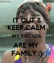 IT OUT & KEEP CALM  MY FRIENDS  ARE MY  FAMILY :) - Personalised Poster large