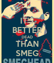 IT'S BETTER DEAD THAN SMEG - Personalised Poster large