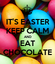 IT'S EASTER KEEP CALM AND EAT CHOCOLATE - Personalised Poster large