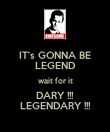 IT's GONNA BE LEGEND wait for it DARY !!! LEGENDARY !!! - Personalised Poster large